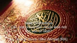 WAS JESUS SON OF GOD? PART 1 OF 3 (ISLAM AHMADIYYA)