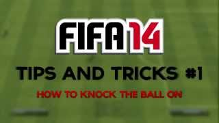 """FIFA 14   Tips And Tricks - Episode 1 """"How To Knock The Ball On"""""""