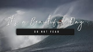 It's a Beautiful Day | Do Not Fear | 21 May 2021