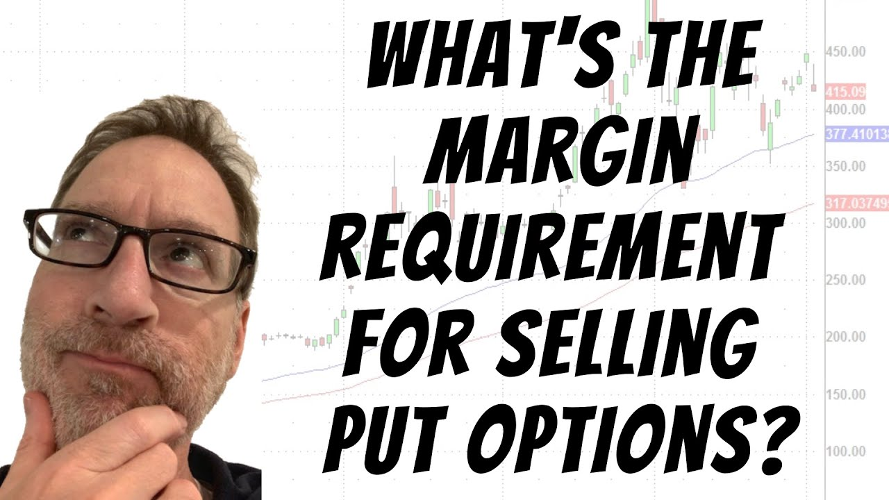 What's The Margin Requirement For Selling Put Options?