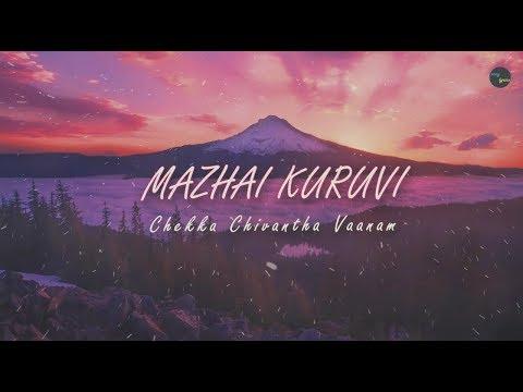 MAZHAI KURUVI (LYRICS)   CHEKKA CHIVANTHA VANAM   A R RAHMAN