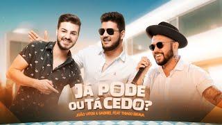 João Vitor e Gabriel - JÁ PODE OU TÁ CEDO? feat. Thiago Brava (CLIPE OFICIAL)