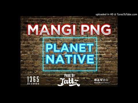 Mangi PNG - Planet Native [Prod by TATTZ_1365 Records]