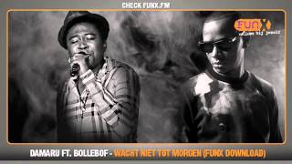 Damaru ft. Bollebof - Wacht Niet Tot Morgen (FunX download)