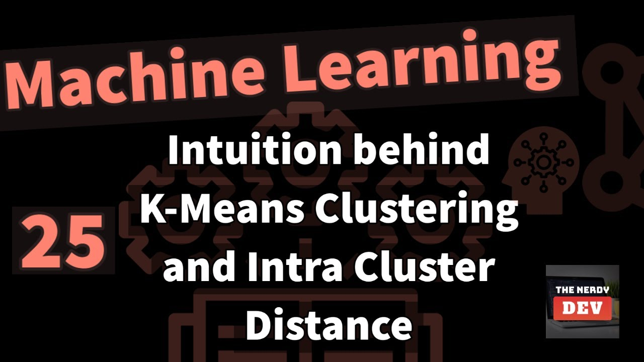 Machine Learning | Intuition behind K-Means Clustering and Intra Cluster Distance