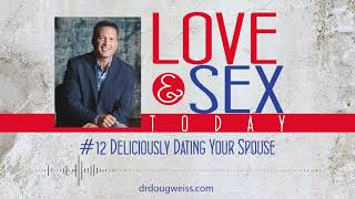 Love and Sex Today Podcast - #12 Deliciously Dating Your Spouse | With Dr. Doug Weiss