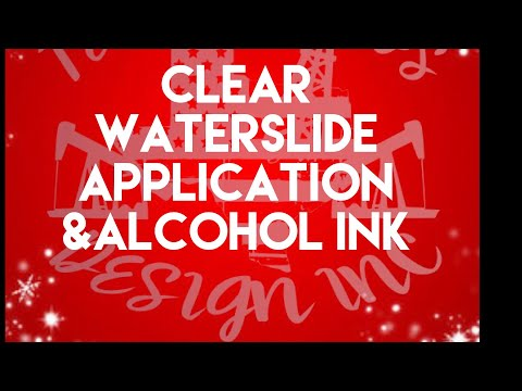 Clear waterslide application & Alcohol Ink