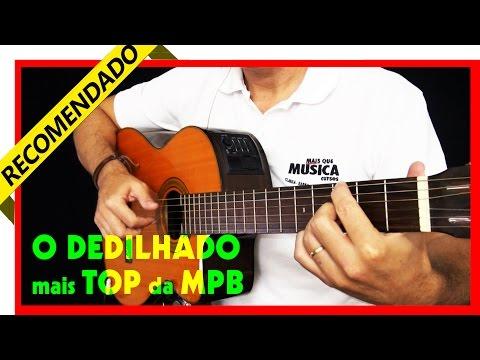 de Violão o DEDILHADO mais TOP da MPB