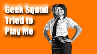 The Geek Squad Tried to play me!