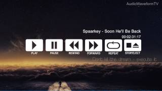 Spaarkey Soon He Ll Be Back Original Mix FREE DOWNLOAD