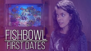 FISHBOWL - First Dates