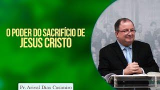 O poder do sacrifício de Jesus Cristo | Pr Arival Dias Casimiro