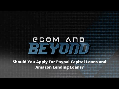 Ecom and Beyond Live! Should You Apply For Paypal Capital Loans and Amazon Lending Loans?