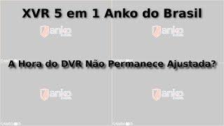 XVR 5 em 1 Anko do Brasil - A Hora Não Permanece Ajustada?