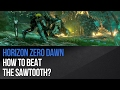 Horizon Zero Dawn - How to beat the Sawtooth?