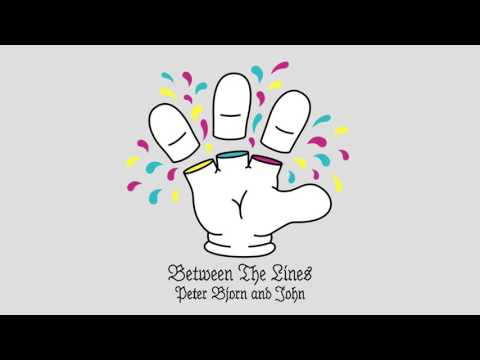 Peter Bjorn and John - Between The Lines