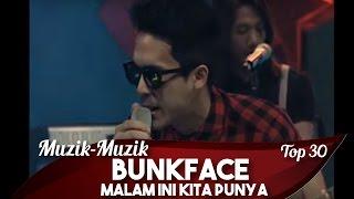 Muzik-Muzik 30 | Bunkface | Malam Ini Kita Punya