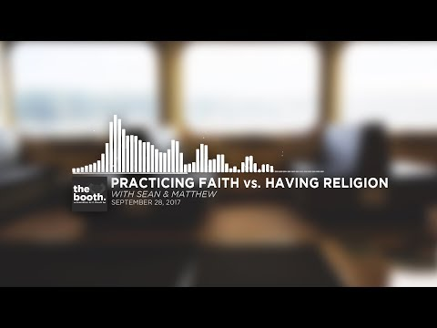 The Booth #2: Practicing Faith vs. Having Religion