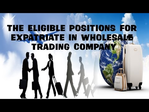 The Eligible Positions For Expatriate In Wholesale Trading Company