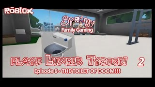 SFG - Roblox - Lumber Tycoon 2 - EP6 - The Toilet of Doom!