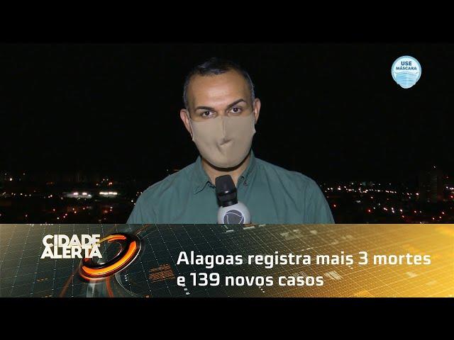 Coronavírus: Alagoas registra mais 3 mortes e 139 novos casos