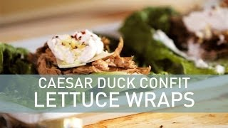Food Deconstructed: Caesar Duck Confit Lettuce Wraps