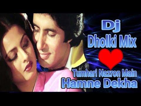 Tumhari Nazron Main Hamne Dekha   Dj Dholki Mix   Dj Remix Song 2018   Old Hindi Movie Song