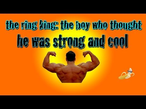 the king of the rings: the boy who thought he was cool and strong