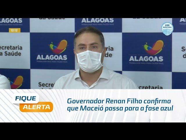 Governador Renan Filho confirma que Maceió passa para a fase azul