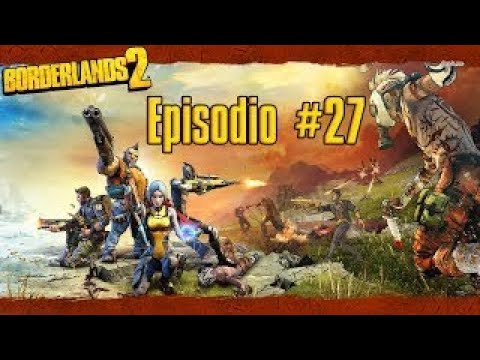 Borderlands 2. Episodio #27 | Muy fan de Karima