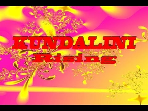 KUNDALINI RISING - Awakening Divine Bliss Ecstasy Psychic Mystical