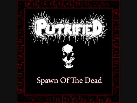 Putrified - Spawn Of The Dead