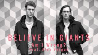 Believe In Giants - Am I Wrong? Feat. Alex Vargas