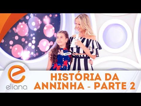 A história de Anninha - Parte 2 | Programa Eliana (09/09/18)