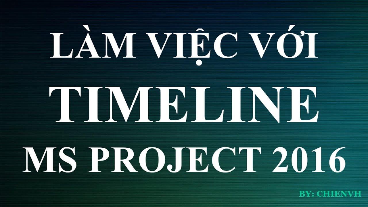 Microsoft Project 2016 | #08 Làm việc với Timeline dự án