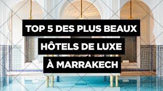 Top 5 des plus beaux hôtels de luxe à Marrakech by Made In Marrakech