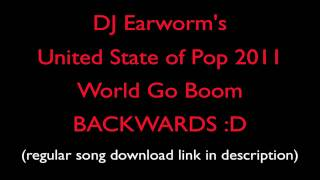 DJ Earworm Mashup - United State of Pop 2011 (World Go Boom) IN REVERSE