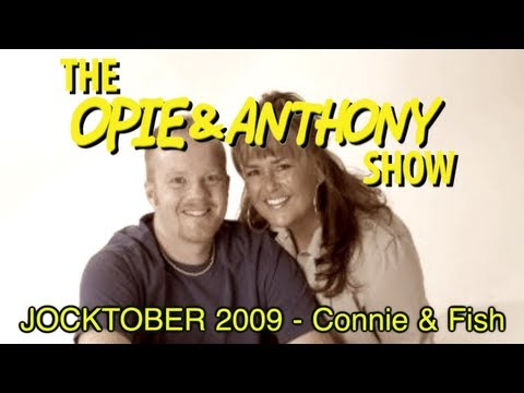 Opie & Anthony: JOCKTOBER 2009 - Connie & Fish (10/07/09)