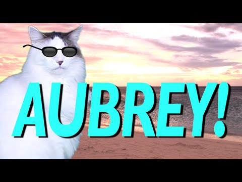 HAPPY BIRTHDAY AUBREY! - EPIC CAT Happy Birthday Song