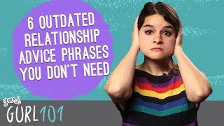 Gurl 101 – 6 Outdated Relationship Advice Phrases You Don't Need