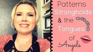 #92) PATTERNS, STRONGHOLDS, & TONGUES OF ANGELS!