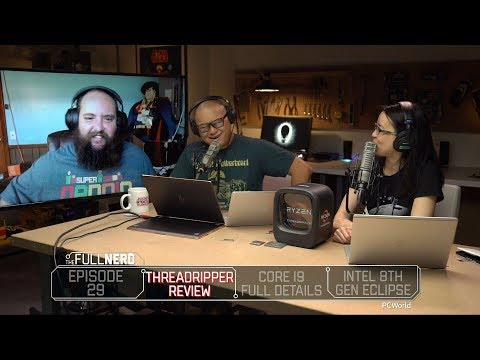 Threadripper review, Core i9 full details, Intel 8th Gen Eclipse, and more | The Full Nerd Ep. 29
