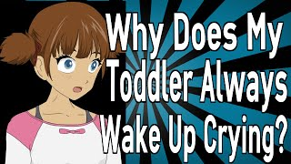 Why Does My Toddler Always Wake Up Crying?