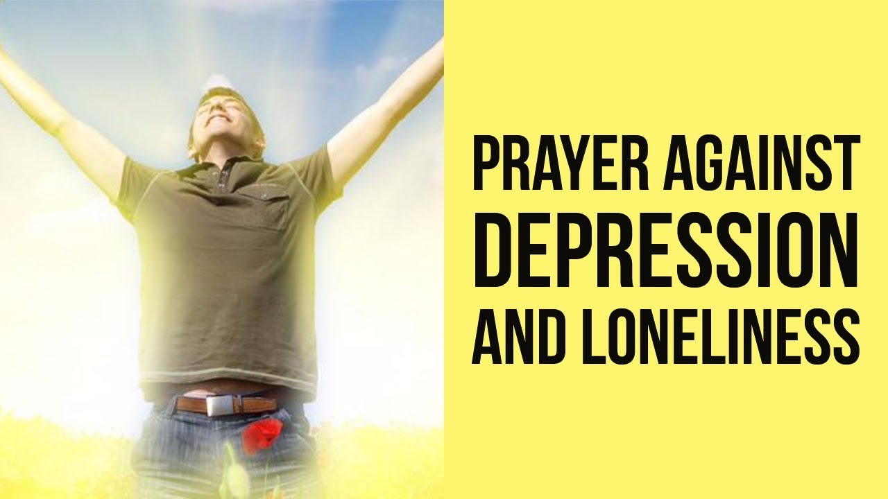 Prayer for Depression and Loneliness (Powerful Deliverance ...