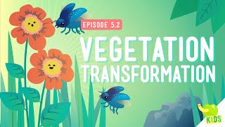 Vegetation Transformation: Crash Course Kids #5.2