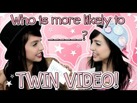 TWIN VIDEO! Who is more likely to ____?