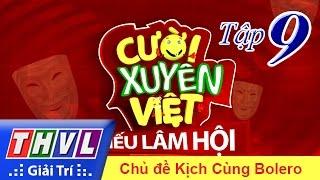 THVL | Cười xuyên Việt - Tiếu lâm hội | Tập 9: Kịch cùng Bolero thumbnail