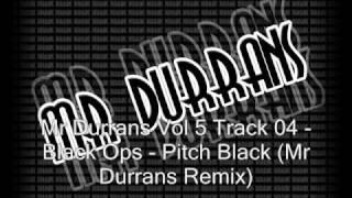 Mr Durrans Vol 5 Track 04 - Black Ops - Pitch Black (Mr Durrans Remix)