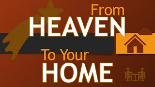 From Heaven to Your Home Part 3