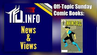 TFU News and Views - Episode 0009 - Off-Topic Sunday - Comics